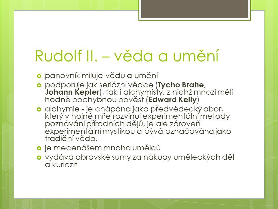 Rudolf II. – věda a umění panovník miluje vědu a umění