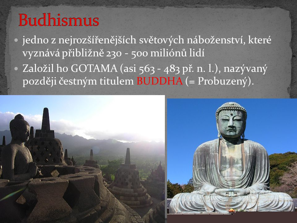 Budhismus jedno z nejrozšířenějších světových náboženství, které vyznává přibližně 230 - 500 miliónů lidí.