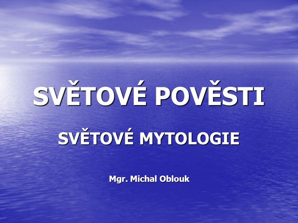 SVĚTOVÉ MYTOLOGIE Mgr. Michal Oblouk