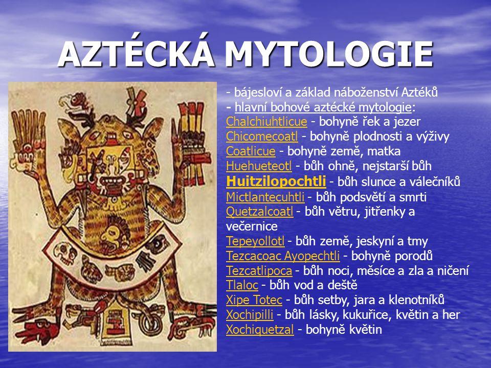 AZTÉCKÁ MYTOLOGIE bájesloví a základ náboženství Aztéků. - hlavní bohové aztécké mytologie: Chalchiuhtlicue - bohyně řek a jezer.
