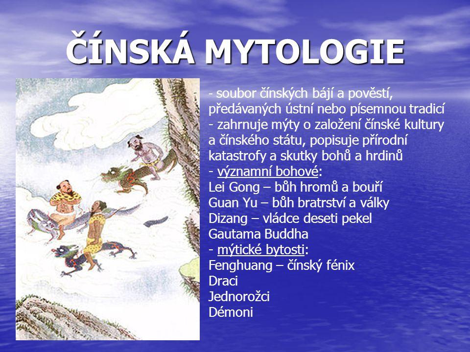 ČÍNSKÁ MYTOLOGIE soubor čínských bájí a pověstí, předávaných ústní nebo písemnou tradicí.