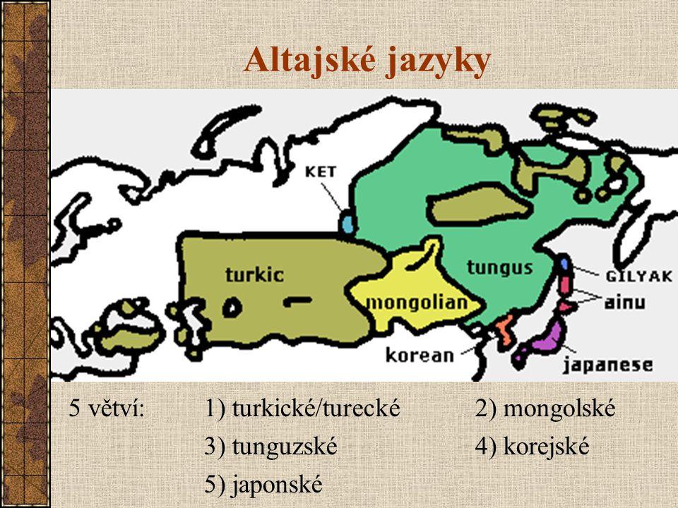 Altajské jazyky 5 větví: 1) turkické/turecké 2) mongolské