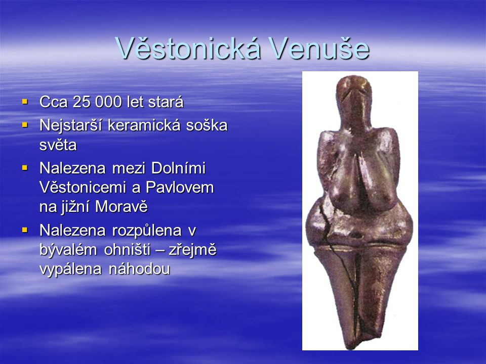 Věstonická Venuše Cca 25 000 let stará Nejstarší keramická soška světa