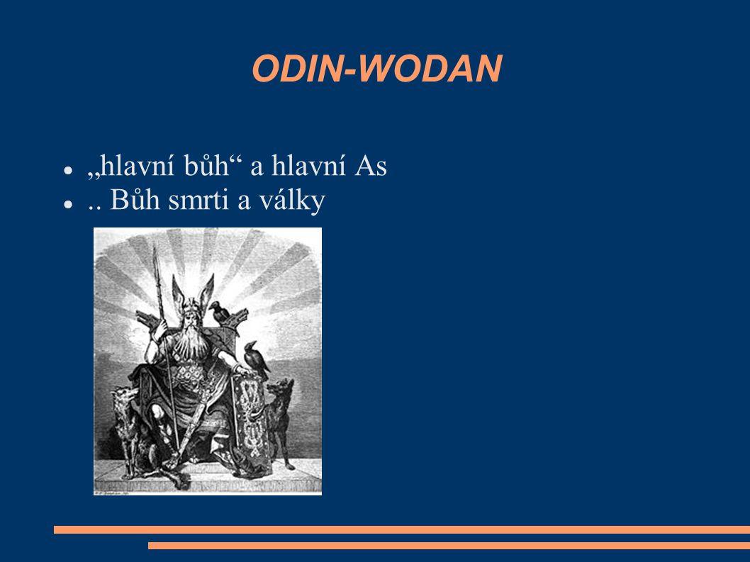 """ODIN-WODAN """"hlavní bůh a hlavní As .. Bůh smrti a války"""