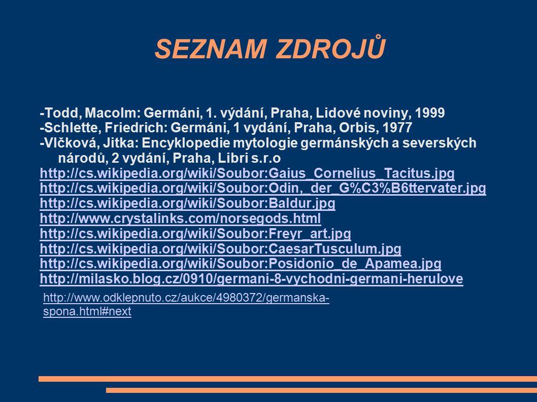 SEZNAM ZDROJŮ -Todd, Macolm: Germáni, 1. výdání, Praha, Lidové noviny, 1999. -Schlette, Friedrich: Germáni, 1 vydání, Praha, Orbis, 1977.