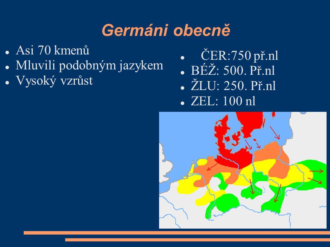 Germáni obecně Asi 70 kmenů ČER:750 př.nl Mluvili podobným jazykem