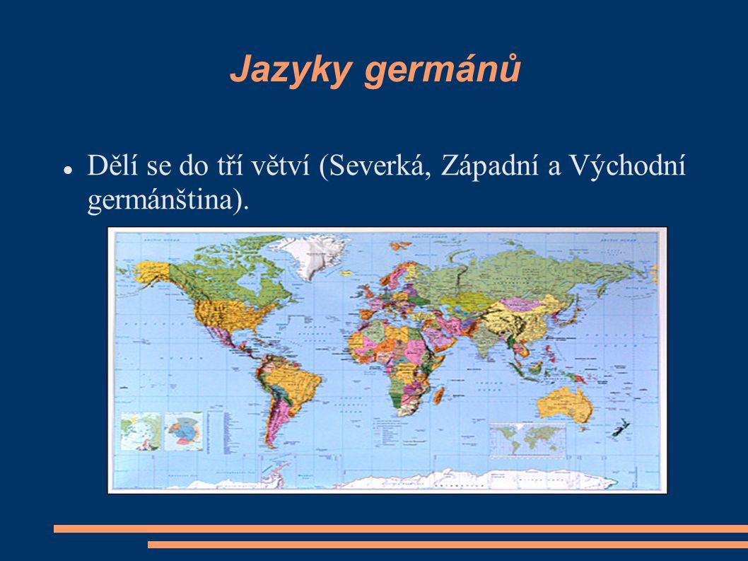 Jazyky germánů Dělí se do tří větví (Severká, Západní a Východní germánština).