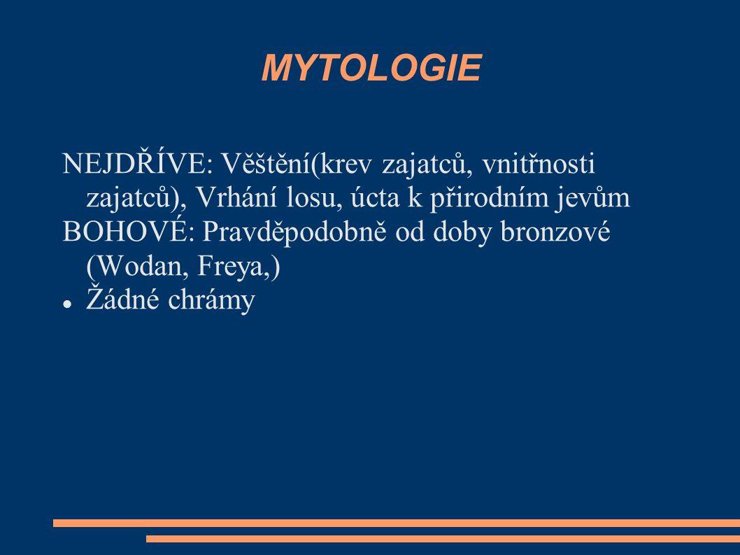 MYTOLOGIE NEJDŘÍVE: Věštění(krev zajatců, vnitřnosti zajatců), Vrhání losu, úcta k přirodním jevům.