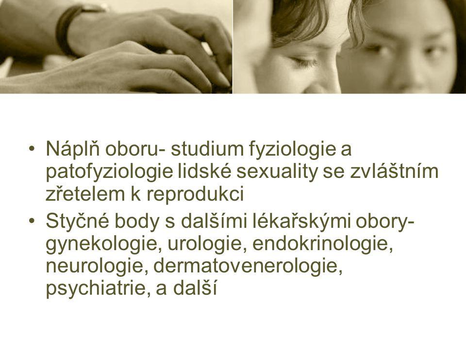 Náplň oboru- studium fyziologie a patofyziologie lidské sexuality se zvláštním zřetelem k reprodukci