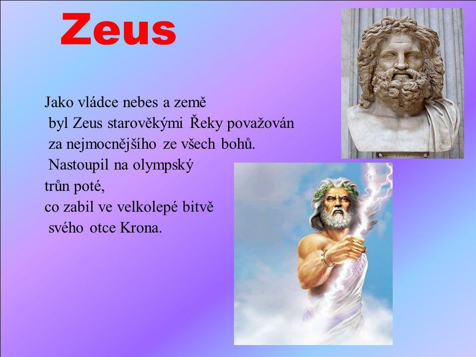 Zeus Jako vládce nebes a země byl Zeus starověkými Řeky považován