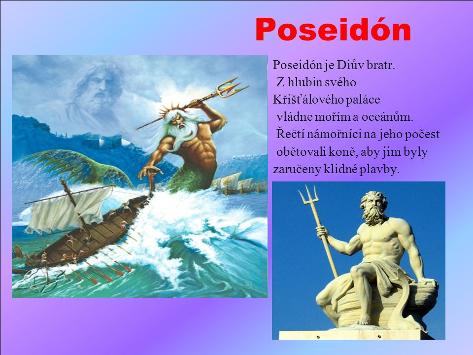 Poseidón Poseidón je Diův bratr. Z hlubin svého Křišťálového paláce