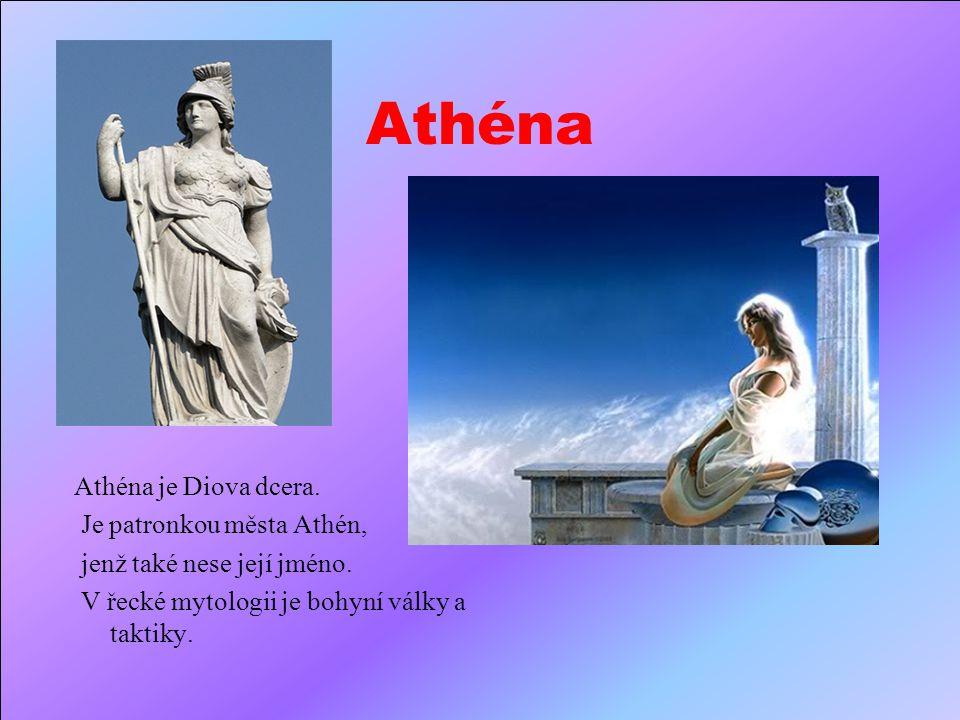 Athéna Athéna je Diova dcera. Je patronkou města Athén,