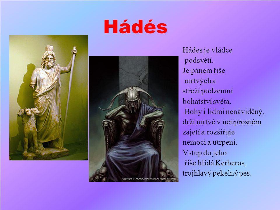 Hádés Hádes je vládce podsvětí. Je pánem říše mrtvých a