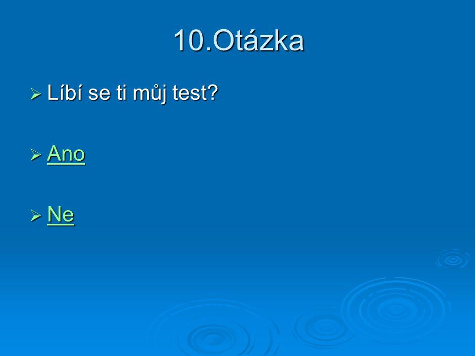 10.Otázka Líbí se ti můj test Ano Ne