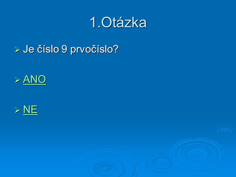 1.Otázka Je číslo 9 prvočíslo ANO NE