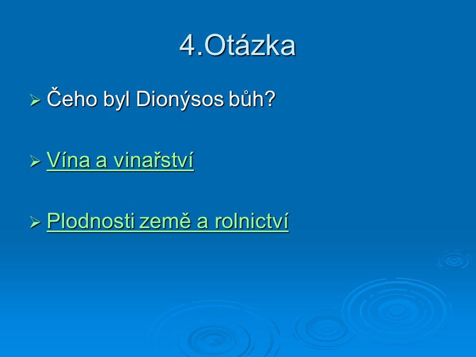 4.Otázka Čeho byl Dionýsos bůh Vína a vinařství