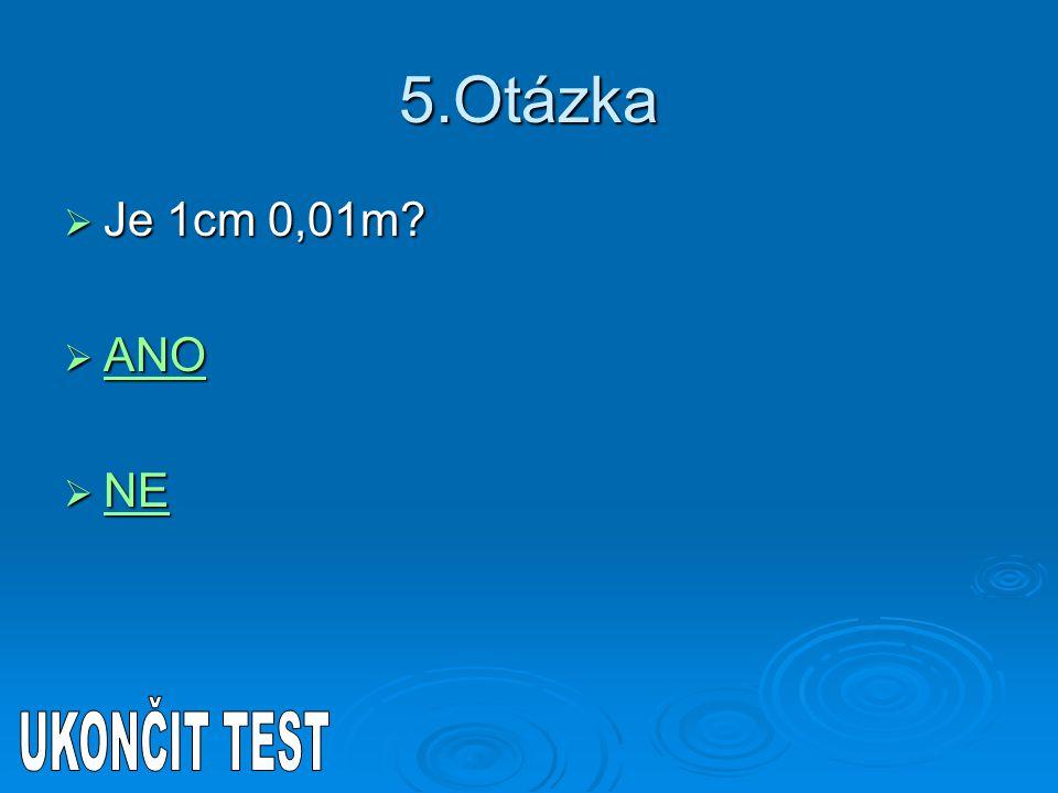 5.Otázka Je 1cm 0,01m ANO NE UKONČIT TEST