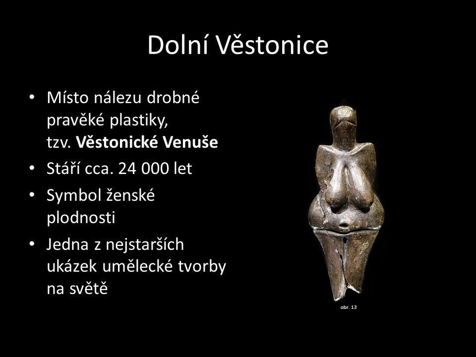 Dolní Věstonice Místo nálezu drobné pravěké plastiky, tzv. Věstonické Venuše. Stáří cca. 24 000 let.