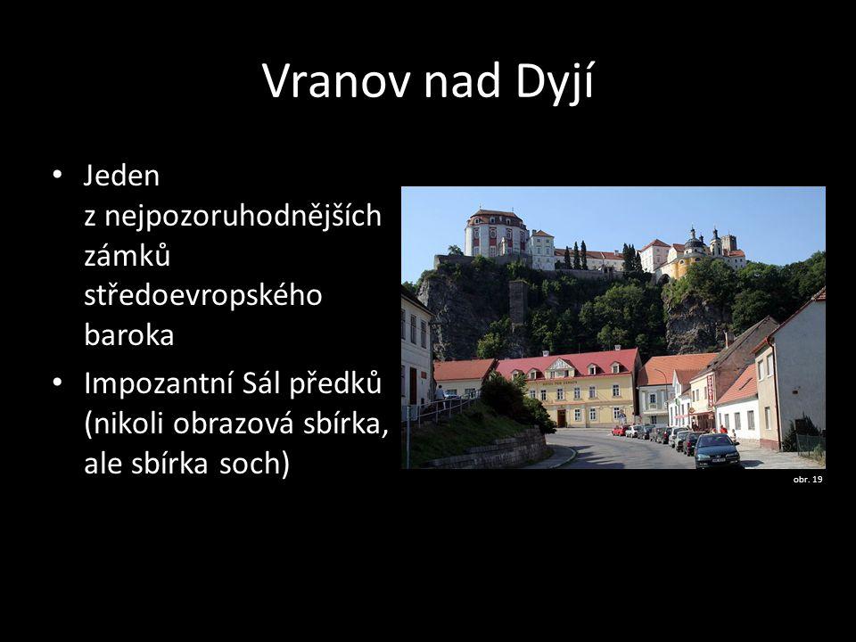 Vranov nad Dyjí Jeden z nejpozoruhodnějších zámků středoevropského baroka. Impozantní Sál předků (nikoli obrazová sbírka, ale sbírka soch)