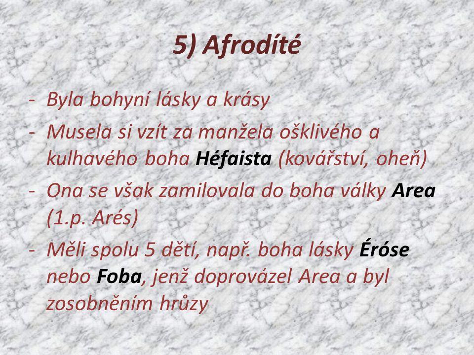 5) Afrodíté Byla bohyní lásky a krásy