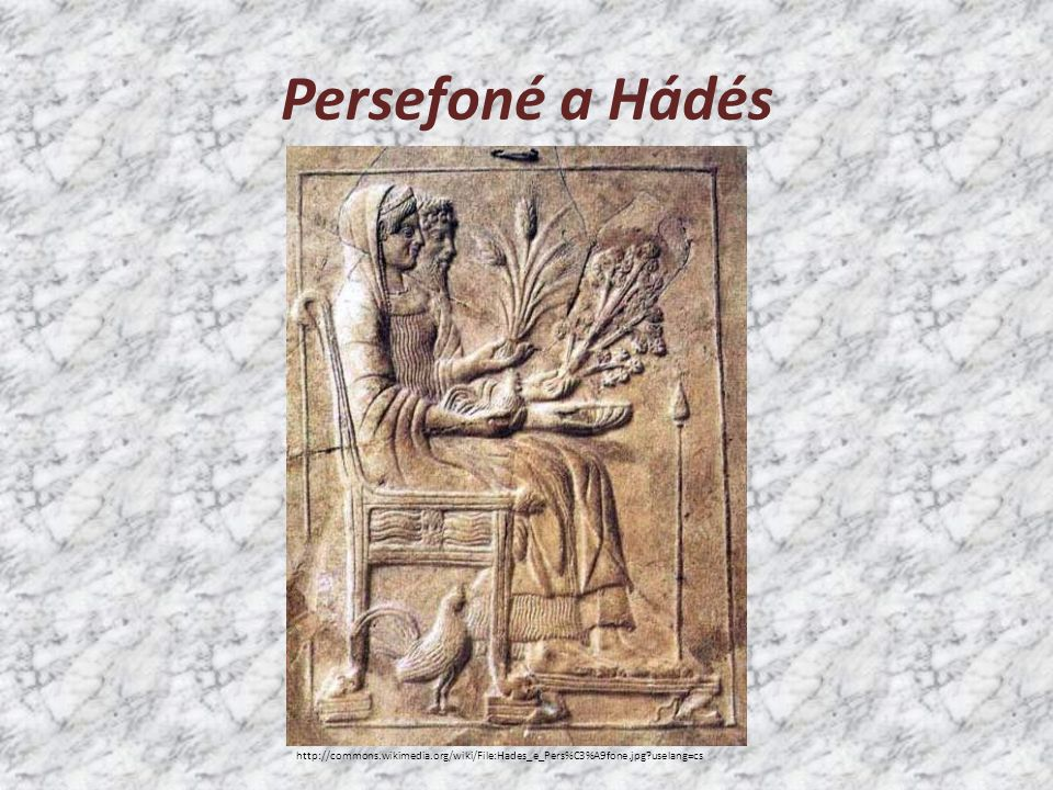 Persefoné a Hádés http://commons.wikimedia.org/wiki/File:Hades_e_Pers%C3%A9fone.jpg?uselang=cs