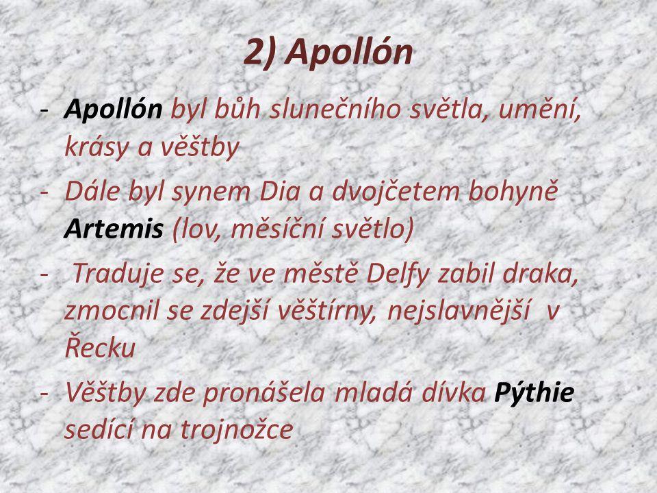 2) Apollón Apollón byl bůh slunečního světla, umění, krásy a věštby