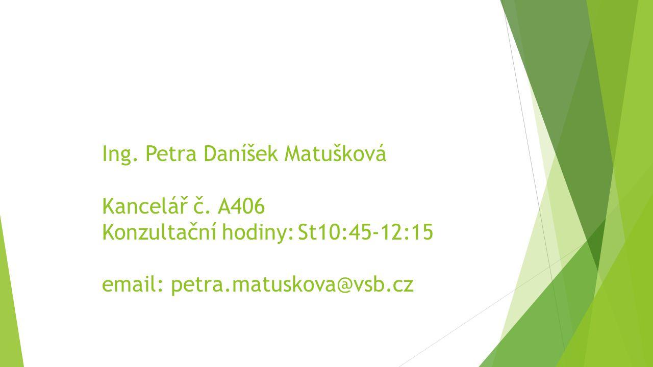 Ing. Petra Daníšek Matušková Kancelář č. A406 Konzultační hodiny: