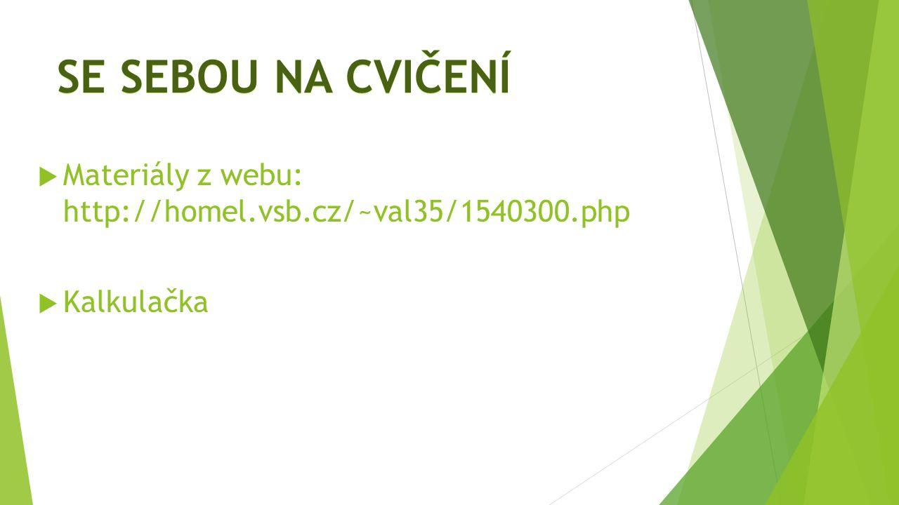 SE SEBOU NA CVIČENÍ Materiály z webu: http://homel.vsb.cz/~val35/1540300.php Kalkulačka