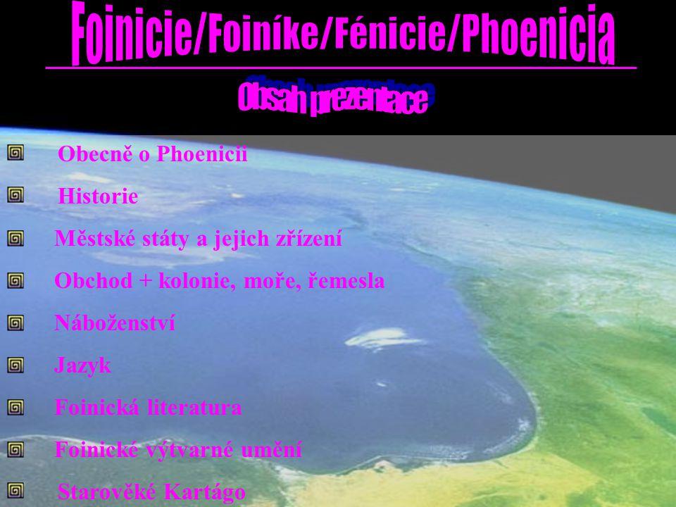 Obecně o Phoenicii Historie. Městské státy a jejich zřízení. Obchod + kolonie, moře, řemesla. Náboženství.