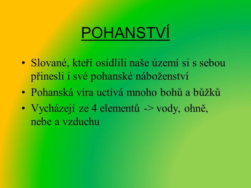 POHANSTVÍ Slované, kteří osídlili naše území si s sebou přinesli i své pohanské náboženství. Pohanská víra uctívá mnoho bohů a bůžků.