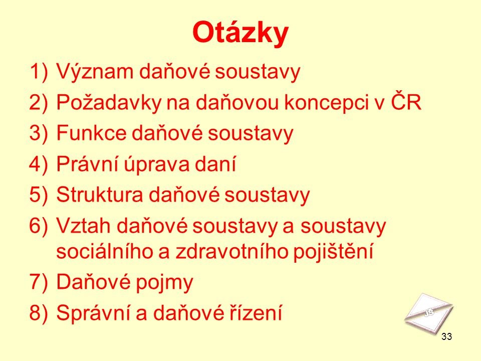 Otázky Význam daňové soustavy Požadavky na daňovou koncepci v ČR