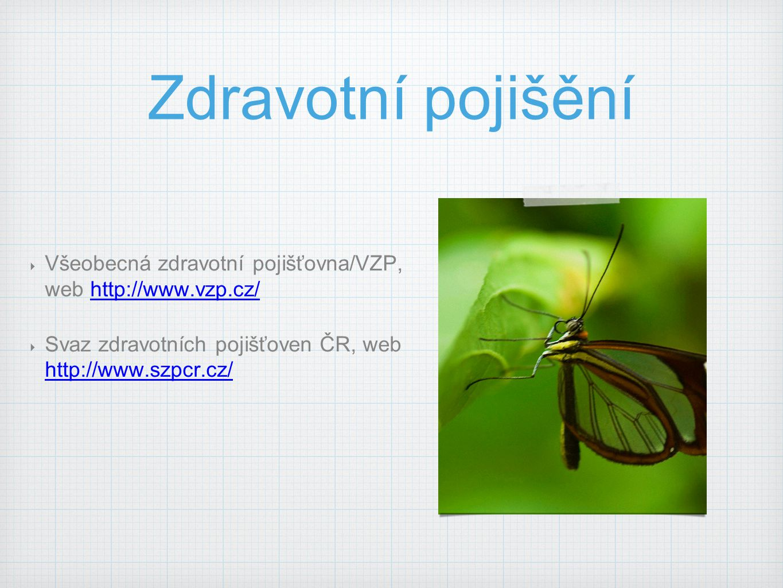 Zdravotní pojišění Všeobecná zdravotní pojišťovna/VZP, web http://www.vzp.cz/ Svaz zdravotních pojišťoven ČR, web http://www.szpcr.cz/