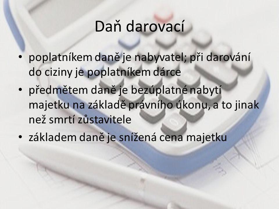 Daň darovací poplatníkem daně je nabyvatel; při darování do ciziny je poplatníkem dárce.