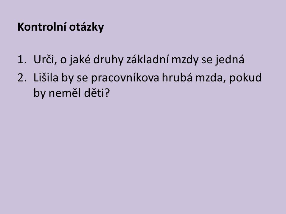Kontrolní otázky Urči, o jaké druhy základní mzdy se jedná.