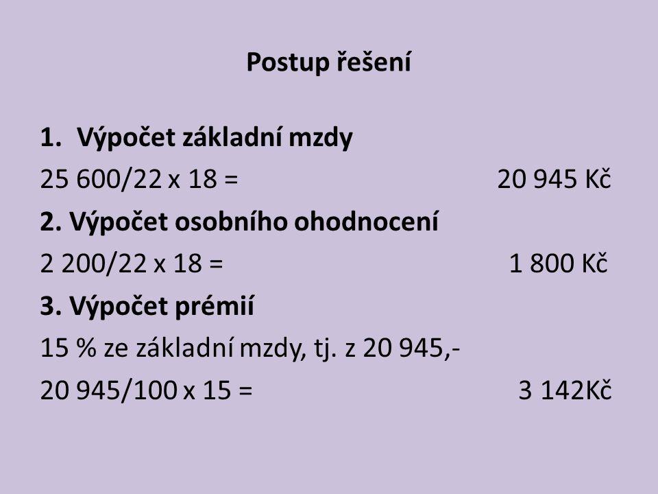 Postup řešení Výpočet základní mzdy. 25 600/22 x 18 = 20 945 Kč.