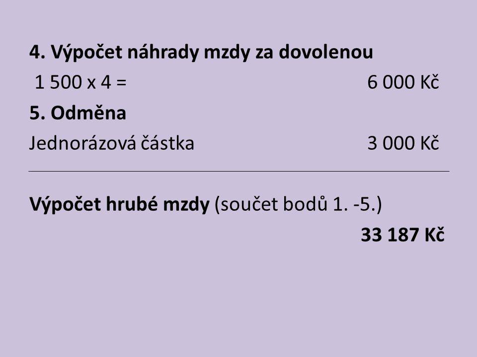 4. Výpočet náhrady mzdy za dovolenou 1 500 x 4 = 6 000 Kč 5
