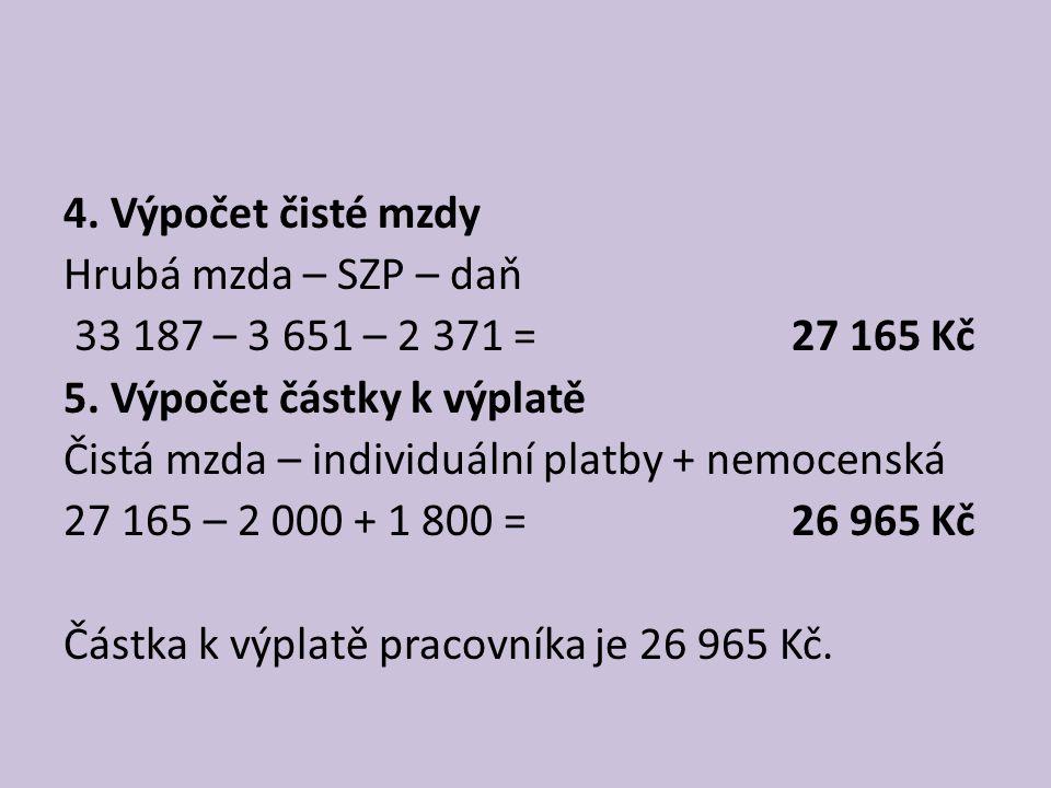 4. Výpočet čisté mzdy Hrubá mzda – SZP – daň 33 187 – 3 651 – 2 371 = 27 165 Kč 5.