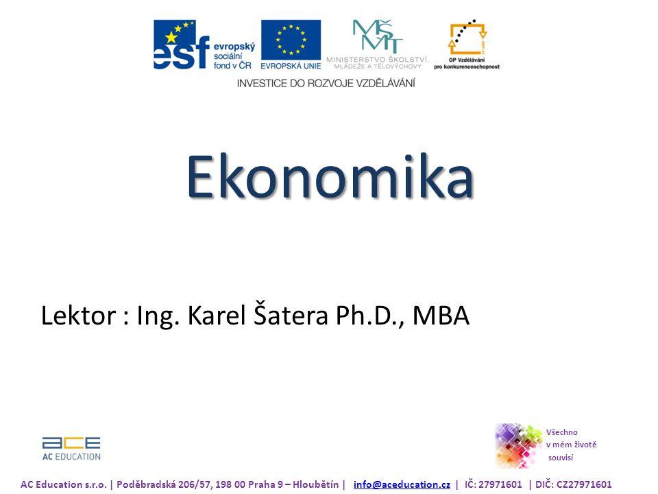 Ekonomika Lektor : Ing. Karel Šatera Ph.D., MBA