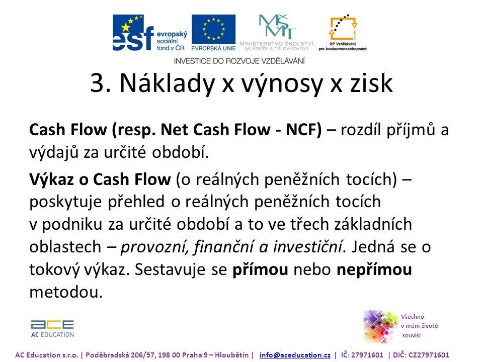 3. Náklady x výnosy x zisk Cash Flow (resp. Net Cash Flow - NCF) – rozdíl příjmů a výdajů za určité období.