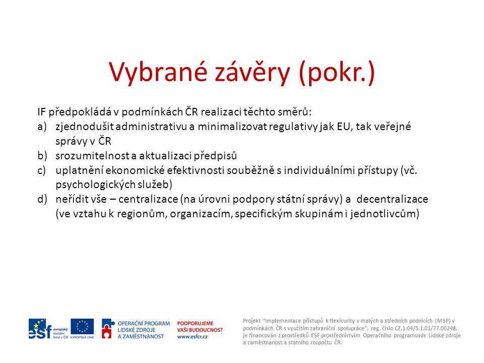 Vybrané závěry (pokr.) IF předpokládá v podmínkách ČR realizaci těchto směrů: