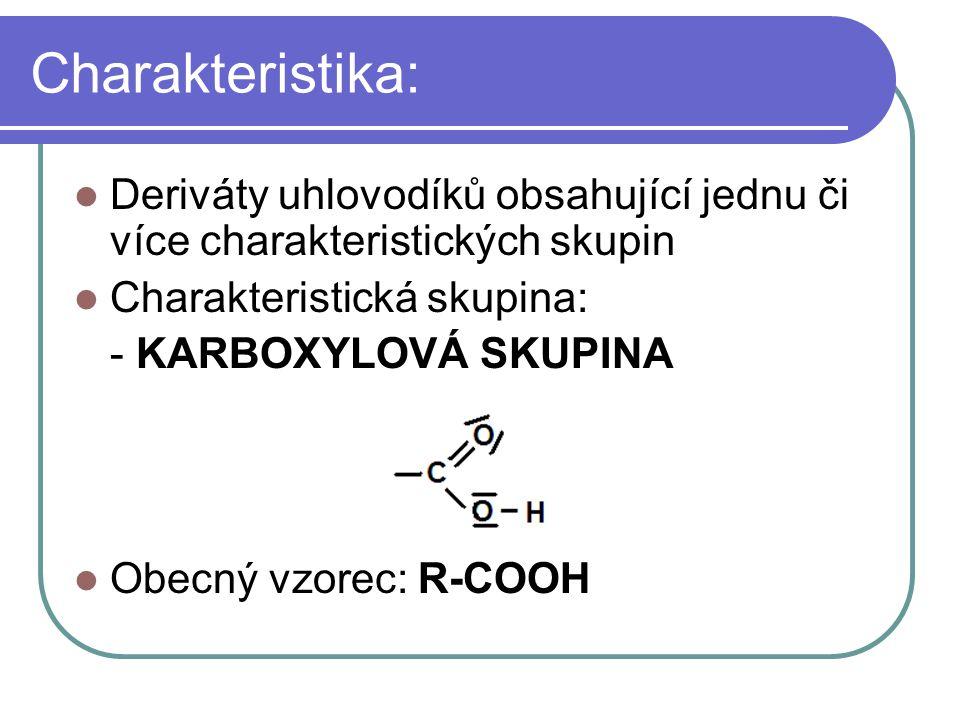 Charakteristika: Deriváty uhlovodíků obsahující jednu či více charakteristických skupin. Charakteristická skupina: