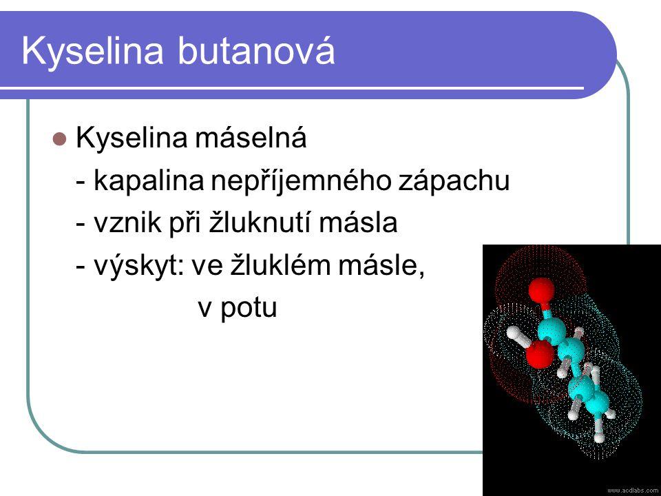 Kyselina butanová Kyselina máselná - kapalina nepříjemného zápachu