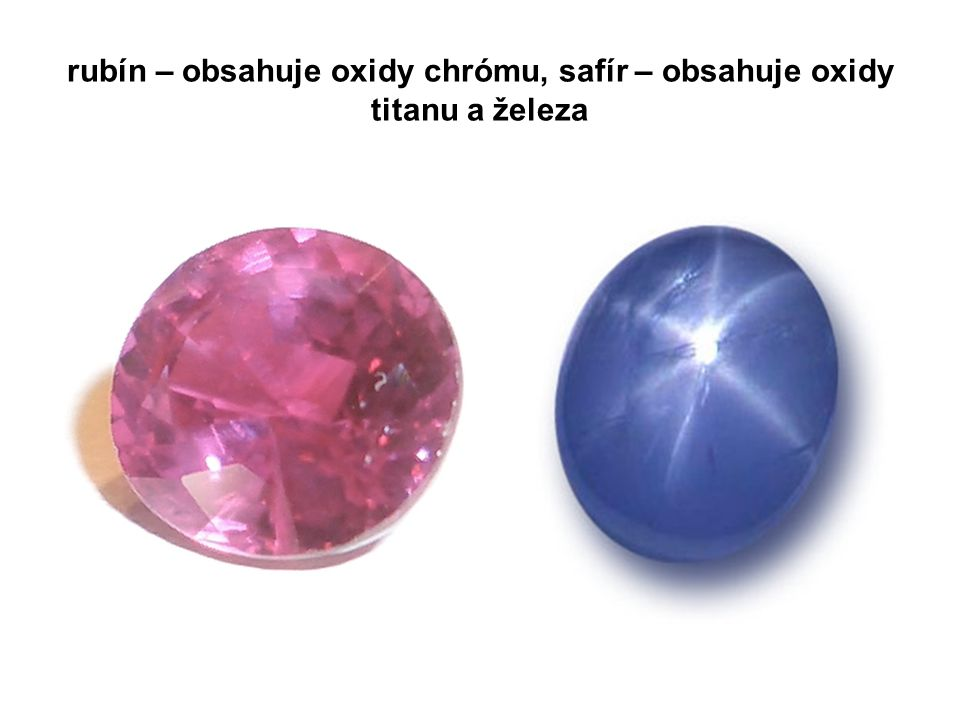 rubín – obsahuje oxidy chrómu, safír – obsahuje oxidy titanu a železa