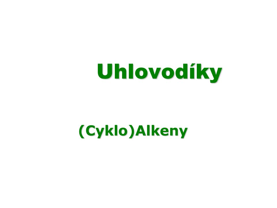 Uhlovodíky (Cyklo)Alkeny