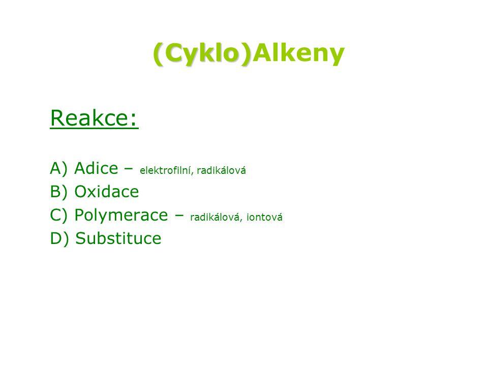 (Cyklo)Alkeny Reakce: A) Adice – elektrofilní, radikálová B) Oxidace