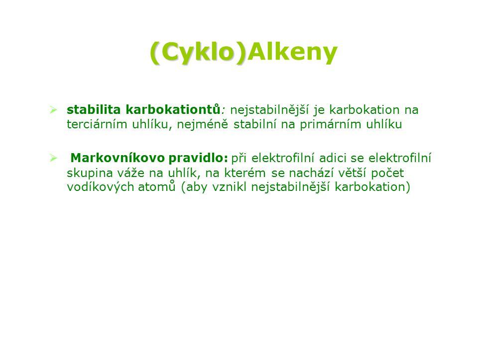 (Cyklo)Alkeny stabilita karbokationtů: nejstabilnější je karbokation na terciárním uhlíku, nejméně stabilní na primárním uhlíku.