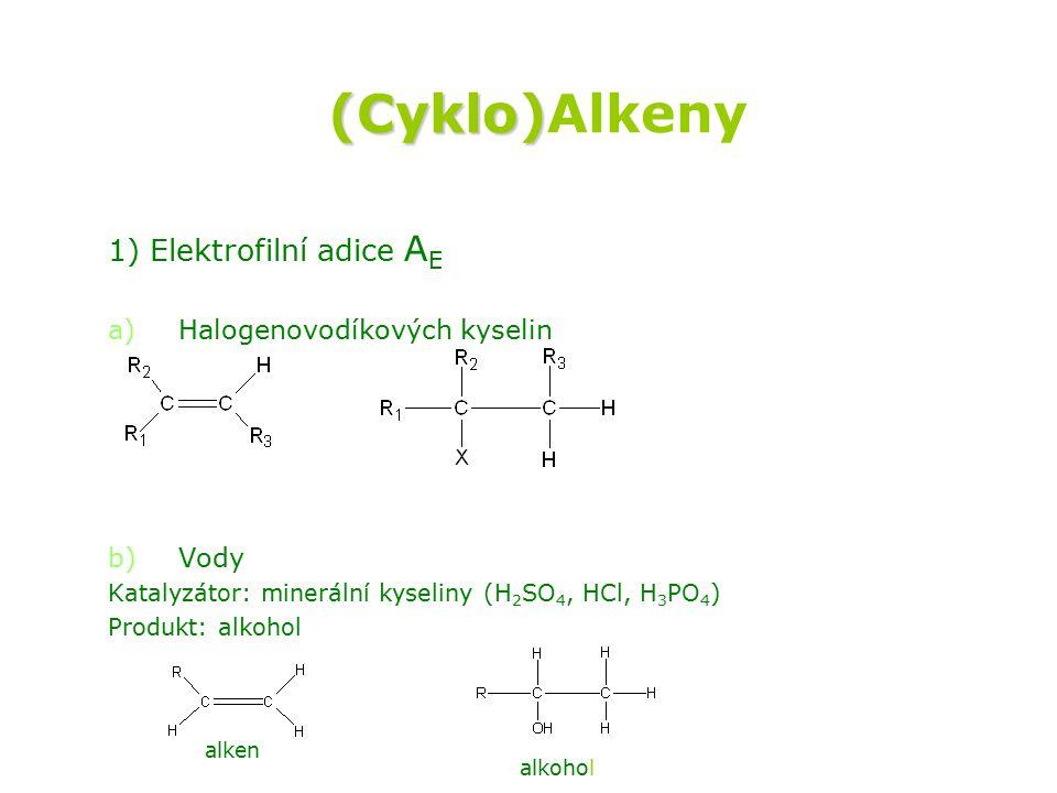 (Cyklo)Alkeny 1) Elektrofilní adice AE Halogenovodíkových kyselin Vody