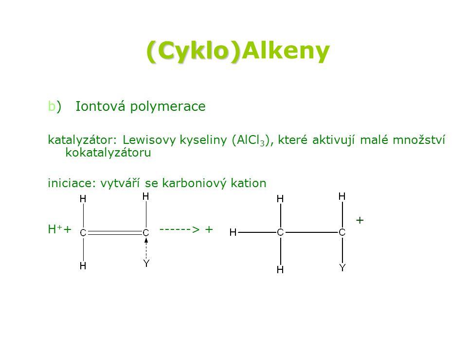(Cyklo)Alkeny b) Iontová polymerace
