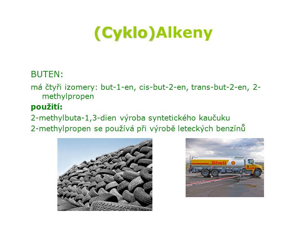 (Cyklo)Alkeny BUTEN: má čtyři izomery: but-1-en, cis-but-2-en, trans-but-2-en, 2-methylpropen. použití: