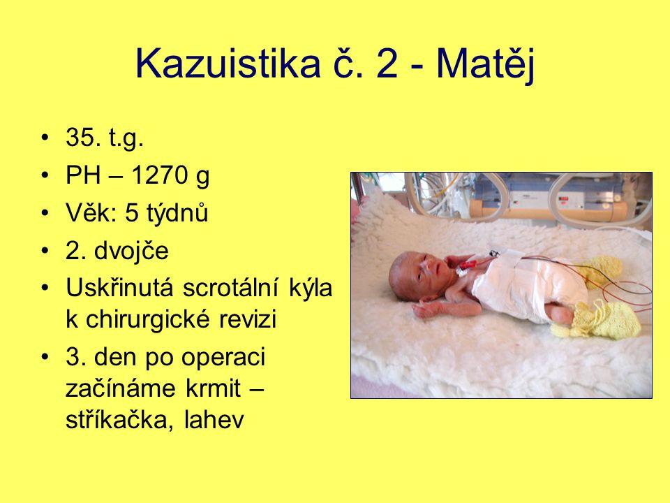 Kazuistika č. 2 - Matěj 35. t.g. PH – 1270 g Věk: 5 týdnů 2. dvojče